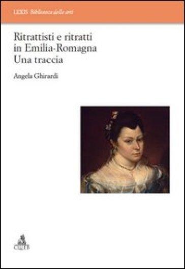 Ritrattisti e ritratti in Emilia Romagna. Una traccia - Angela Ghirardi | Rochesterscifianimecon.com