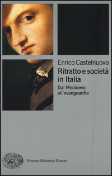 Ritratto e società in Italia. Dal Medioevo all'avanguardia - Enrico Castelnuovo | Rochesterscifianimecon.com