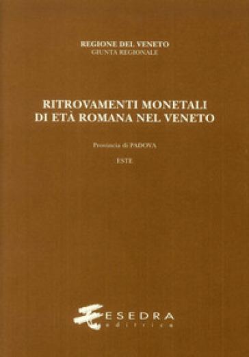 Ritrovamenti monetali di età romana nel Veneto. Provincia di Padova. Este (RMR Ve V/2) - Andrea Stella |