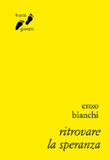 Ritrovare la speranza - Enzo Bianchi | Jonathanterrington.com
