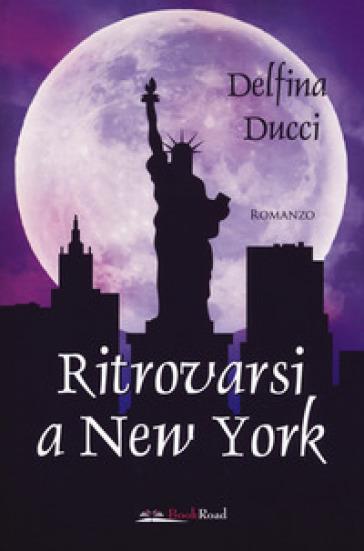 Ritrovarsi a New York - Delfina Ducci  