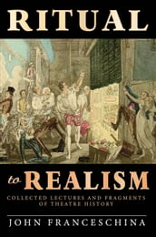 Ritual to Realism: Collected Lectures and Fragments of Theatre History