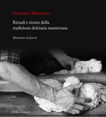 Rituali e ricette della tradizione dolciaria mantovana. Sfumature di piacere - Giancarlo Malacarne | Rochesterscifianimecon.com