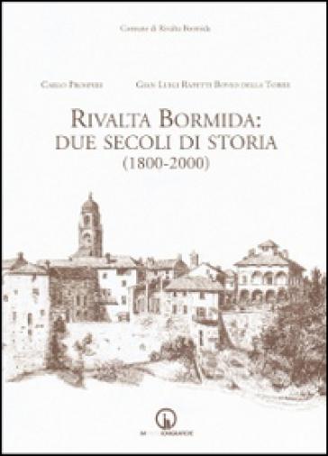 Rivalta Bormida. Due secoli di storia (1800-2000) - Carlo Prosperi |
