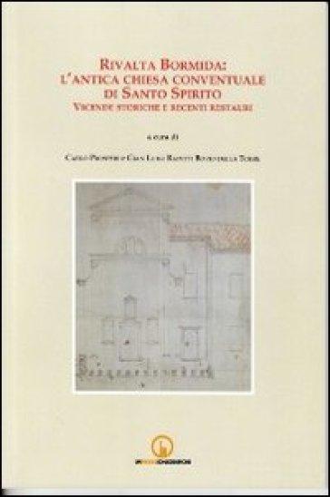 Rivalta Bormida. L'antica chiesa conventuale di Santo Spirito. Vicende storiche e recenti restauri - Carlo Prosperi |