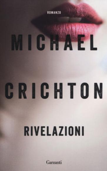 Rivelazioni - Michael Crichton | Rochesterscifianimecon.com