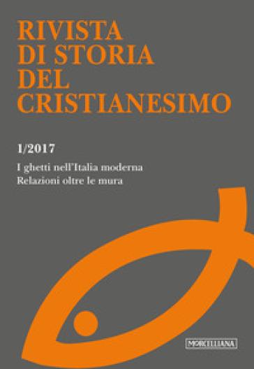 Rivista di storia del cristianesimo (2017). 1: I ghetti nell'Italia moderna. Relazioni oltre le mura