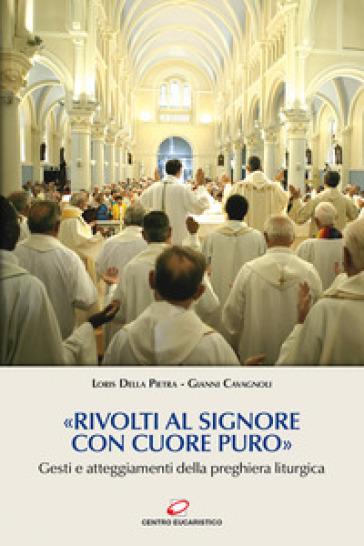 «Rivolti al Signore con cuore puro». Gesti e atteggiamenti della preghiera liturgica - Loris Della Pietra | Kritjur.org