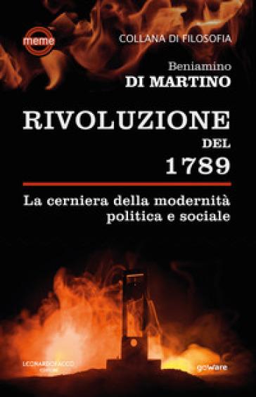 La Rivoluzione del 1789. La cerniera della modernità politica e sociale - Beniamino Di Martino  
