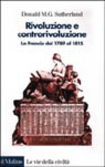 Rivoluzione e controrivoluzione. La Francia dal 1789 al 1815 - Donald M.G. Sutherland  