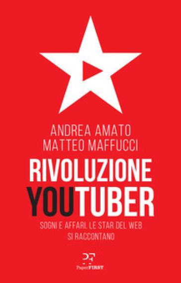 Rivoluzione Youtuber. Sogni e affari. Le star del web si raccontano - Matteo Maffucci | Jonathanterrington.com
