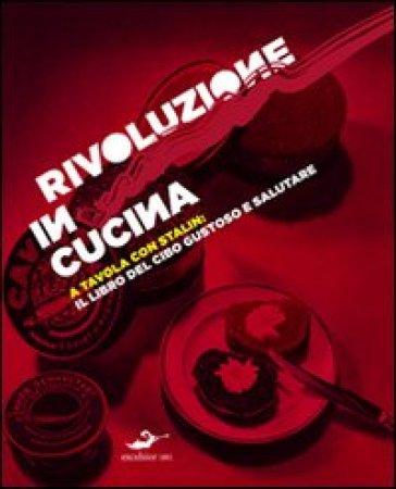 «Rivoluzione» in cucina, a tavola con Stalin - Ljiljana Avirovic |