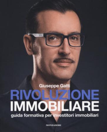 Rivoluzione immobiliare. Guida formativa per investitori immobiliari - Giuseppe Gatti pdf epub