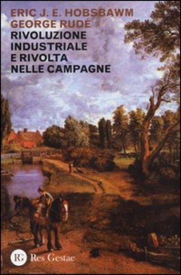 Rivoluzione industriale e rivolta nelle campagne - George Rudé |