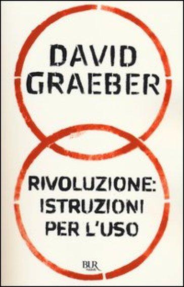Rivoluzione: istruzioni per l'uso - David Graeber | Thecosgala.com