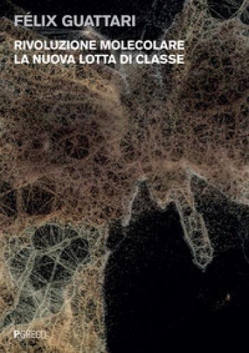 Rivoluzione molecolare. La nuova lotta di classe - Félix Guattari | Rochesterscifianimecon.com