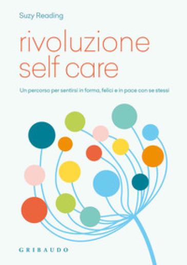 Rivoluzione self care. Un percorso per sentirsi in forma, felici e in pace con se stessi - Suzy Reading |