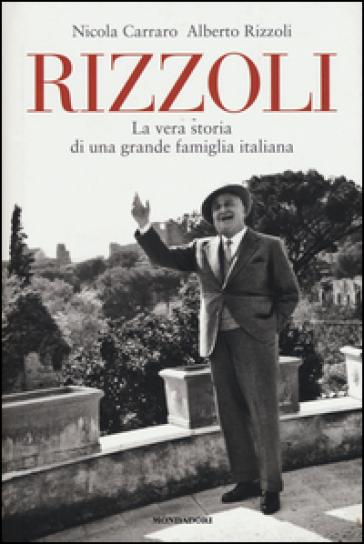 Rizzoli. La vera storia di una grande famiglia italiana - Nicola Carraro |