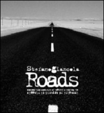 Roads. Immagini ed appunti di viaggio ai bordi e lungo le strade del mondo - Stefano Giancola   Rochesterscifianimecon.com