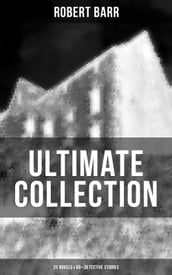 Robert Barr Ultimate Collection: 20 Novels & 65+ Detective Stories