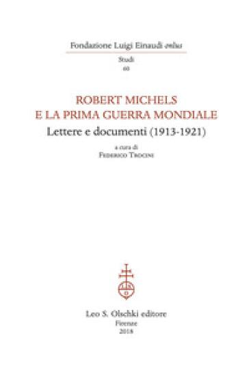 Robert Michels e la prima guerra mondiale. Lettere e documenti (1913-1921) - F. Trocini   Kritjur.org