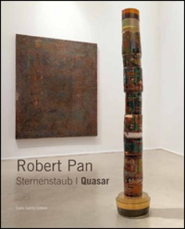 Robert Pan. Sternenstaub/Quasar. Ediz. italiana e inglese - I. Quaroni  