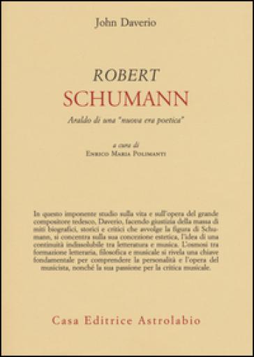 Robert Schumann. Araldo di una «nuova era poetica» - John Daverio |