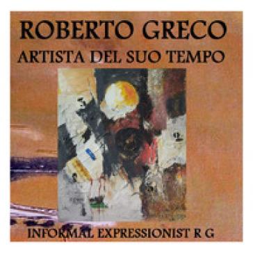 Roberto Greco artista del suo tempo. Ediz. illustrata - Michael Musone |