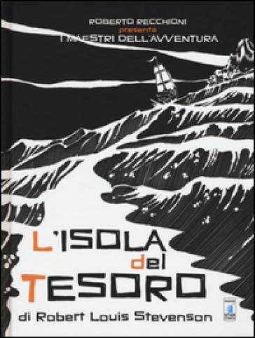 Roberto Recchioni presenta: I maestri dell'avventura. L'isola del tesoro da Robert Louis Stevenson - Michele Monteleone |