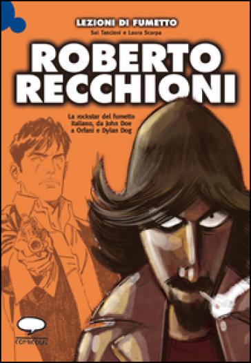 Roberto Recchioni. La rockstar del fumetto italiano, da John Doe a Orfani e Dylan Dog - Sal Tascioni |