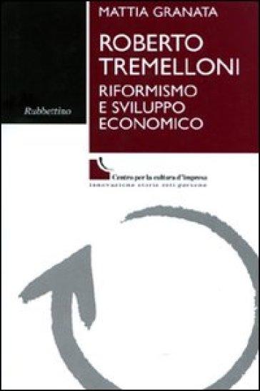 Roberto Tremelloni. Riformismo e sviluppo economico - Mattia Granata |
