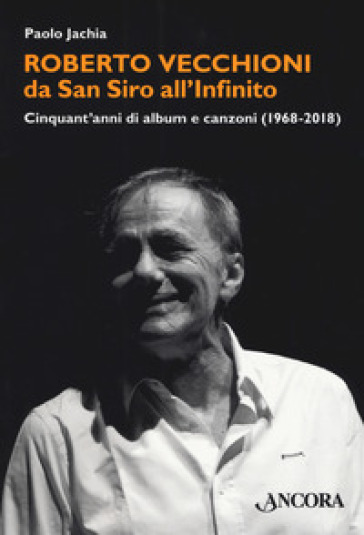 Roberto Vecchioni, da San Siro all'Infinito. Cinquant'anni di album e canzoni (1968-2018) - Paolo Jachia pdf epub