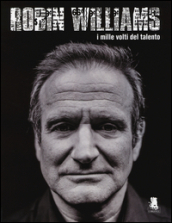 Robin Williams. I mille volti del talento