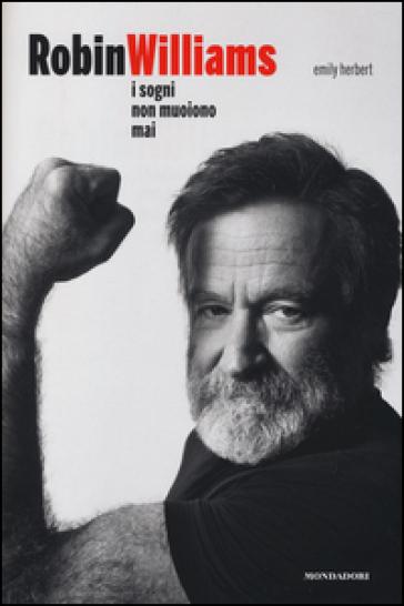 Robin Williams. I sogni non muoiono mai - Emily Herbert |