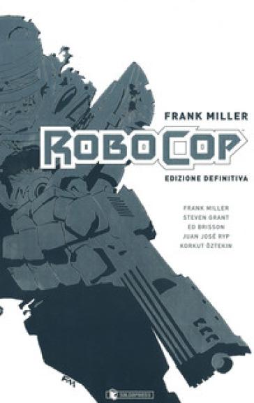 Robocop. Ediz. definitiva - Frank Miller | Jonathanterrington.com