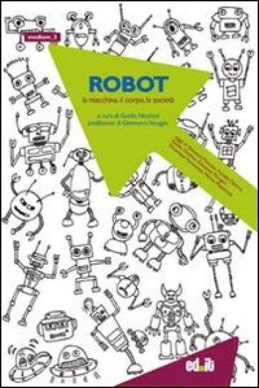 Robot. La macchina, il corpo, la società - G. Nicolosi |