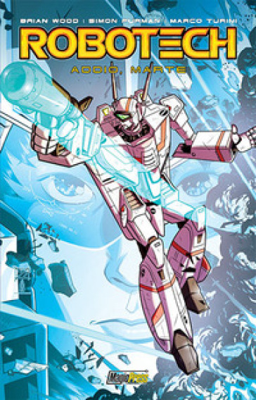 Robotech. 2: Addio, Marte - Brian Wood |
