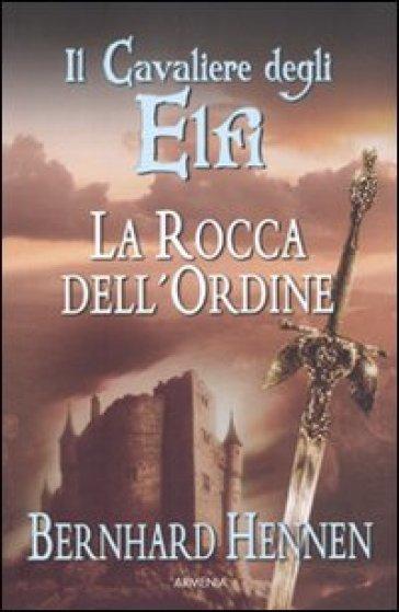 Rocca dell'ordine. Il cavaliere degli elfi (La) - Bernhard Hennen   Rochesterscifianimecon.com