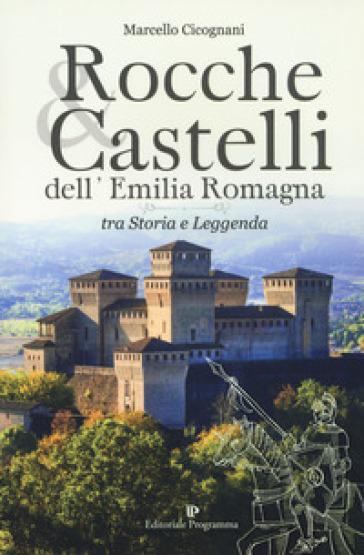 Rocche & castelli dell'Emilia Romagna tra storia e leggenda - Marcello Cicognani |