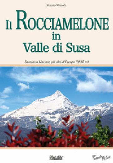 Il Rocciamelone in Valle di Susa. Santuario mariano più alto d'Europa (3538m) - Mauro Minola | Kritjur.org