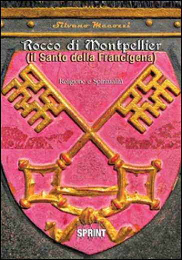 Rocco di Montpellier. Il santo della Francigena - Silvano Mecozzi | Kritjur.org
