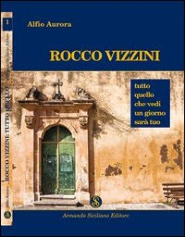 Rocco Vizzini. 1.Tutto quello che vedi un giorno sarà tuo - Alfio Aurora |