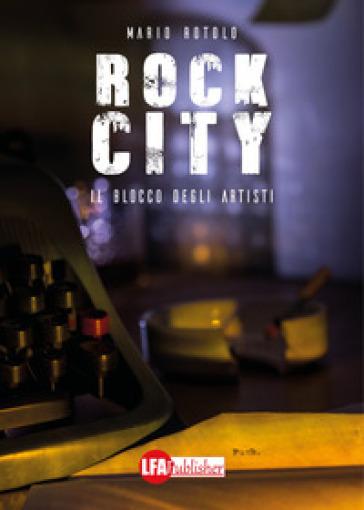 Rock City. Il blocco degli artisti - Mario Rotolo |