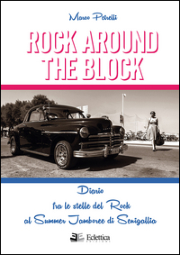 Rock around the block. Diario fra le stelle del rock al Summer Jamboree di Senigallia - Marco Petrelli | Rochesterscifianimecon.com