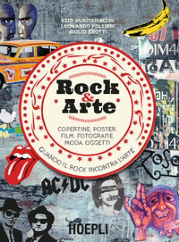 Rock & arte. Copertine, poster, film, fotografie, moda, oggetti - Ezio Guaitamacchi |