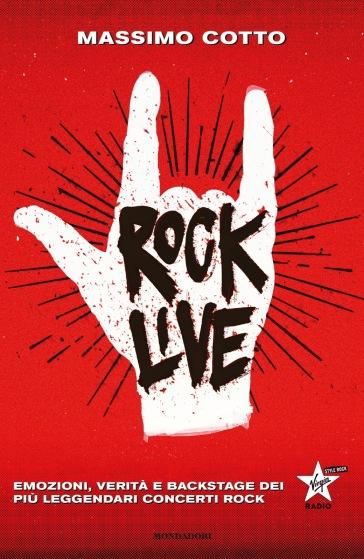 Rock live. Emozioni, verità e backstage dei più leggendari concerti rock - Massimo Cotto |