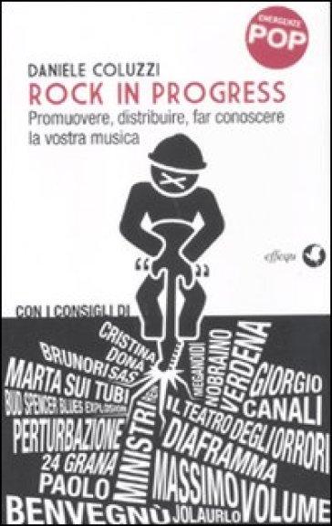 Rock in progress. Promuovere, distribuire, far conoscere la vostra musica - Daniele Coluzzi | Thecosgala.com