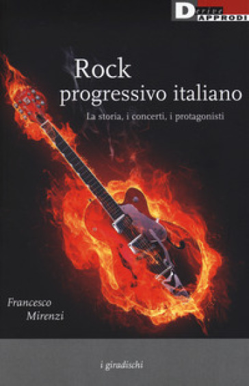 Rock progressivo italiano. La storia, i concerti, i protagonisti - Francesco Mirenzi |