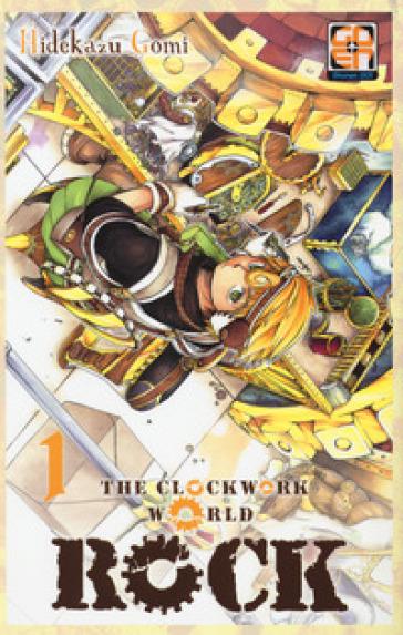 Rock, the clockwork world. 1. - Hidekazu Gomi |