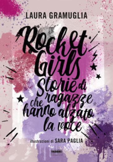 Rocket girls. Storie di ragazze che hanno alzato la voce! - Laura Gramuglia |